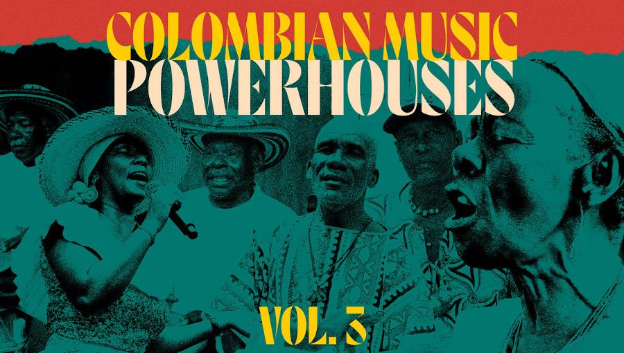 Colombian Music Powerhouses, Vol 3, Palenque Records, Polen Records, Sonidos Enraizados, Tambora Records, Llorona Records, Mambo Negro Records, Galletas Calientes Records, champata, cumbia, compilation