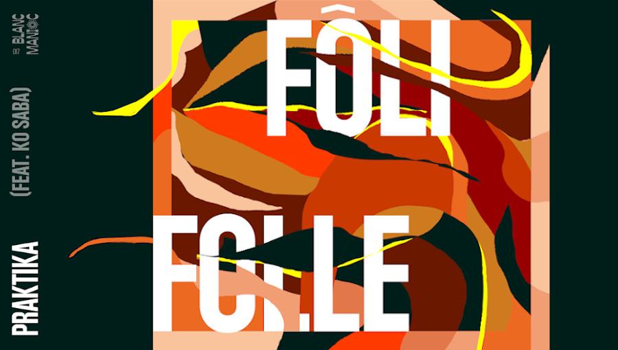 Praktika, Fôli Folle, fôly, musique, bambara, Blanc Manioc, muisque mandingue, musique malienne, electro, electro mandingue, Ko Saba, Benkadi, nouveau clip, nouvelle album, danse, danse contemporaine malienne