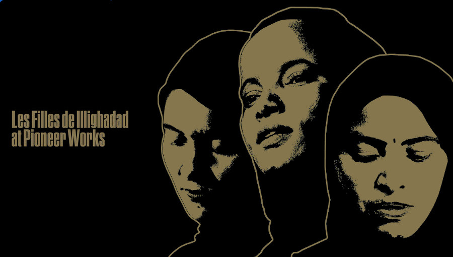 Les Filles de Illighadad, touareg, groupe de femme, rock touareg, desert, niger, illighadad, At Pioneer Works, Sahel Sounds, nouvel album, album live, brooklyn, Pioneer Works, poesie, transe