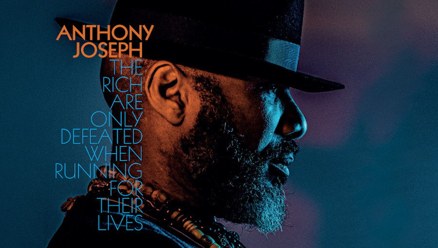 Anthony Joseph, The Rich Are Only Defeated When Running for Their Lives, jazz, poesie, caraibe, poete caribéen, Anthony McNeil, Kamau Brathwaite, Heavenly Sweetness, Shabaka Hutchings, fusion, Trinidad et Tobago
