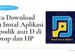 Cara Download dan Instal Aplikasi Dapodik 2021 D di Laptop dan HP Terbaru