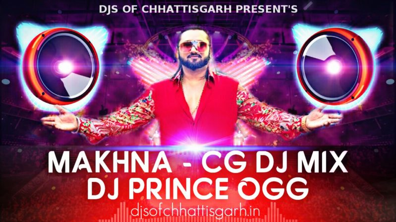 MAKHNA - YO YO HONEY SINGH CG DJ MIX DJ PRINC3 OGG