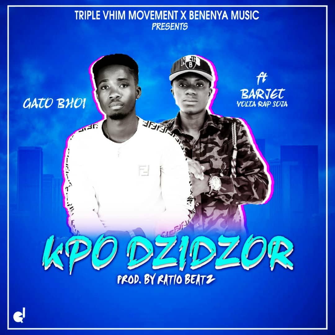 Gato Bhoi ft Barjet - Kpo Dzidzor (Prod by Ratio Beatz)