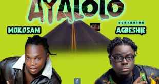 Mokosam ft Agbeshie - Ayalolo