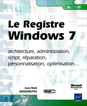 Le Registre Windows 7 architecture, administration, script,