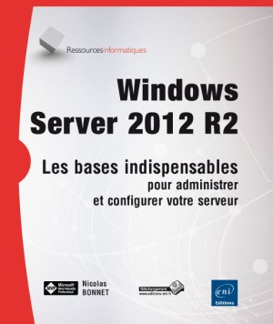 Windows Server 2012 R2 Les bases indispensables pour administrer et configurer