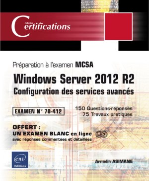 Windows Server 2012 R2 Configuration des services avancés – Préparation à la certification MCSA – Examen 70-412