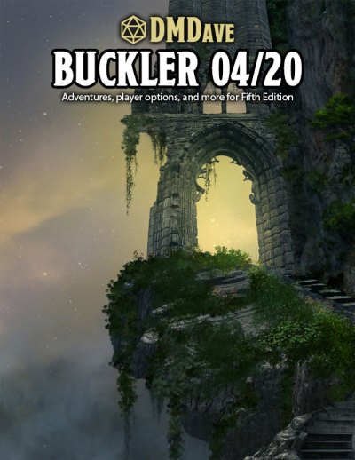 Buckler April 2020 - featuring the collected works of the DMDave Patreon for the month of April, 2020. Formatted for PDF download at dmdave.com