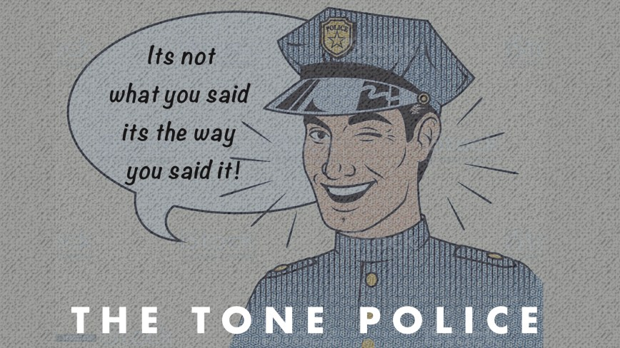 The Tone Police and the Need for More Boldness
