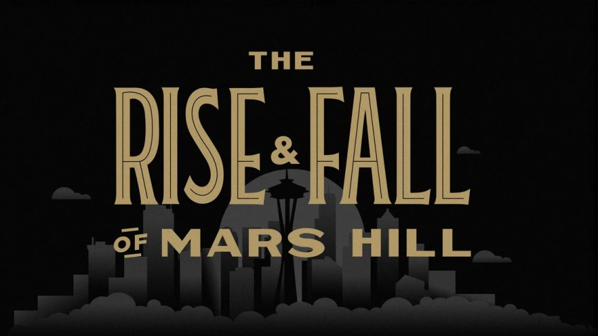 """Ten Thoughts on the """"Rise and Fall of Mars Hill"""" Podcast"""
