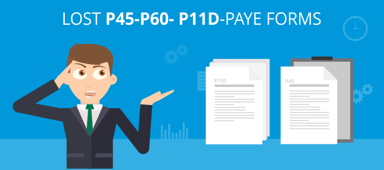 What If I Have Lost HMRC PAYE Form P45, P60 Or P11D?