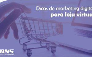 DICAS DE MARKETING DIGITAL PARA LOJA VIRTUAL