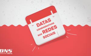 DATAS COMEMORATIVAS NAS REDES SOCIAIS: DICAS PARA APROVEITAR