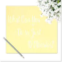How Do You Make Just 10 Minutes Matter?