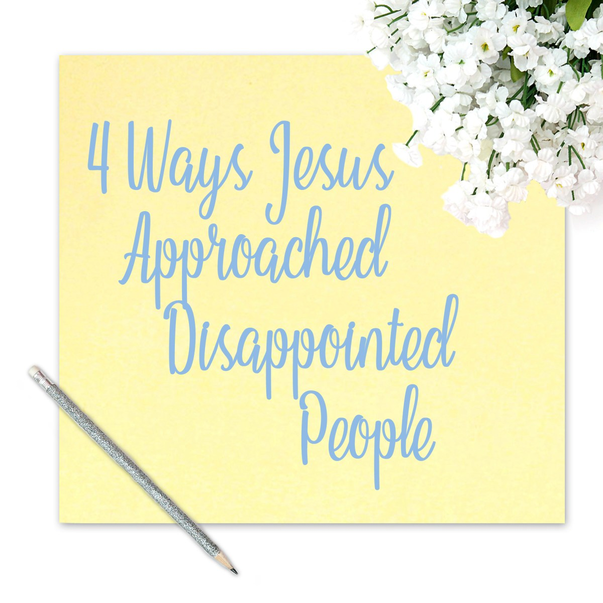 4 Ways Jesus Approached Disappointed People
