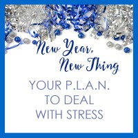 New Year, New Thing: Your P.L.A.N. to Deal With Stress