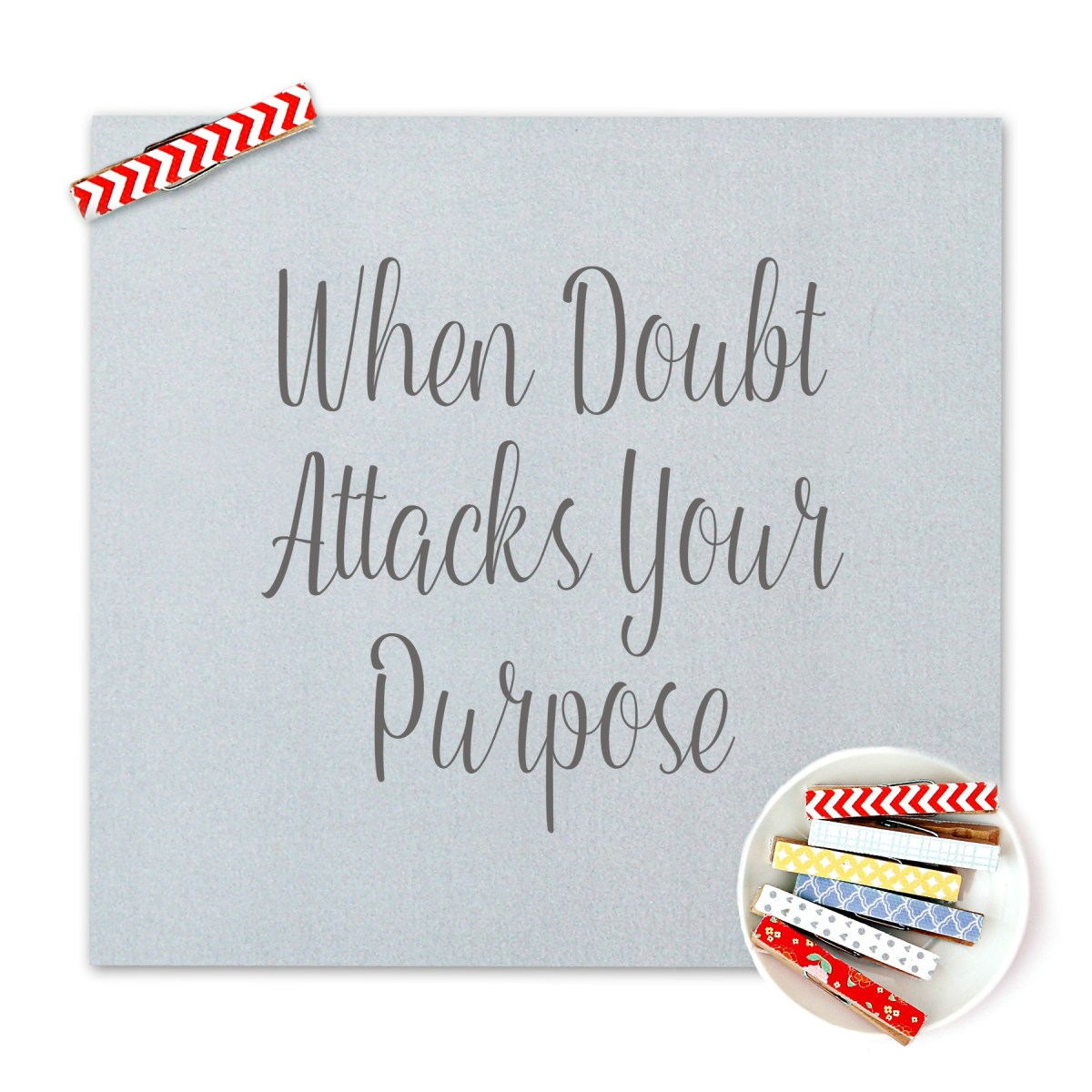 When Doubt Attacks Your Purpose