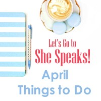 Let's Go To She Speaks! – April Things to Do