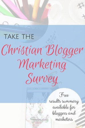 Take the Christian Blogger Marketing Survey and share your greatest needs for services, products and courses!