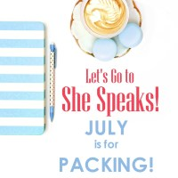 Let's Go To She Speaks:  July is for Packing!