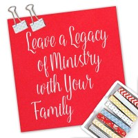 Leave a Legacy of Ministry with Your Family