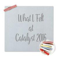 What I Felt at Catalyst Atlanta 2016