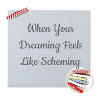 When Your Dreaming Feels Like Scheming