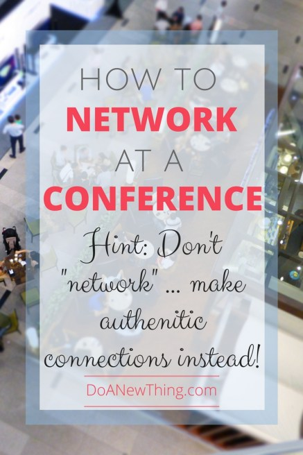 Networking at conferences can be awkward and nausea-inducing. Make authentic connections instead.