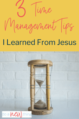 No matter what tools and tips and techniques we use to gain control of our time, instead of letting time control us, we'll never find any that work better than following these three time management tips I learned from Jesus.