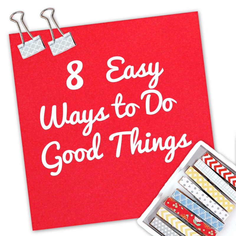 8 Easy Ways to Do Good Things