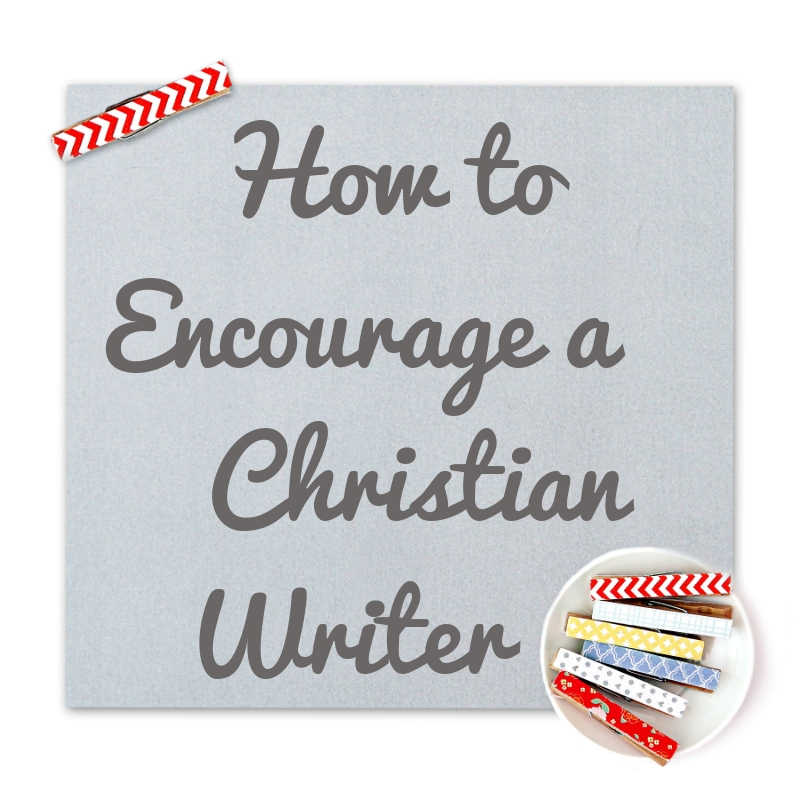 How to Encourage a Christian Writer