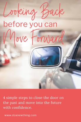 4 simple steps to close the door on the past and move into the future with confidence.
