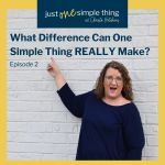 Episode 2: What Difference Can One Simple Thing REALLY Make?