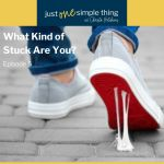 Episode 5: What Kind Of Stuck Are You?