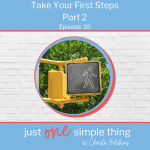 Episode 10: Take Your First Steps Part 2