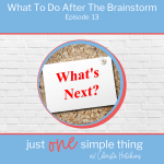 Episode 13: What To Do After The Brainstorm