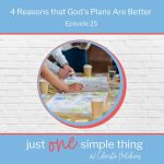 Episode 25: 4 Reasons that God's Plans Are Better