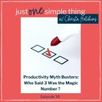 Episode 30: Productivity Myth Busters – Who Said 3 Was The Magic Number?