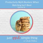 Episode 31: Productivity Myth Busters: When Batching Isn't Better