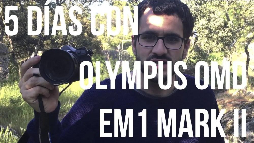 5 días con Olympus OMD EM 1 Mark II