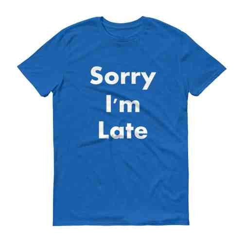Sorry I'm Late T-Shirt (royal)