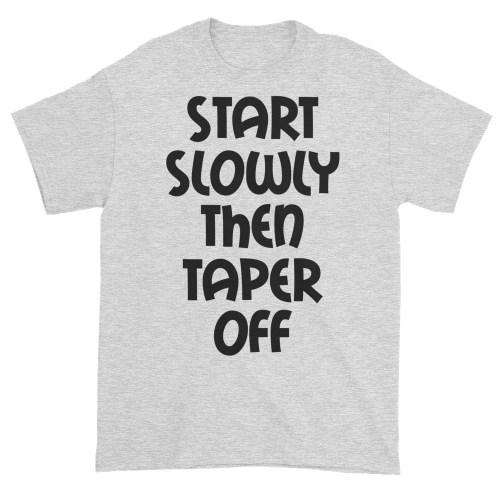 Start Slowly Then Taper Off (ash)