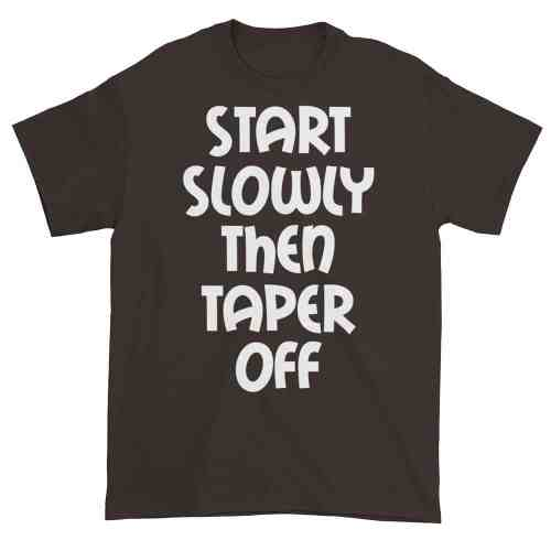 Start Slowly Then Taper Off (chocolate)