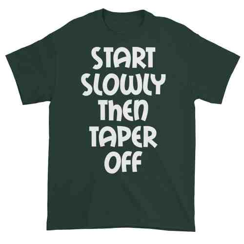 Start Slowly Then Taper Off (forest)