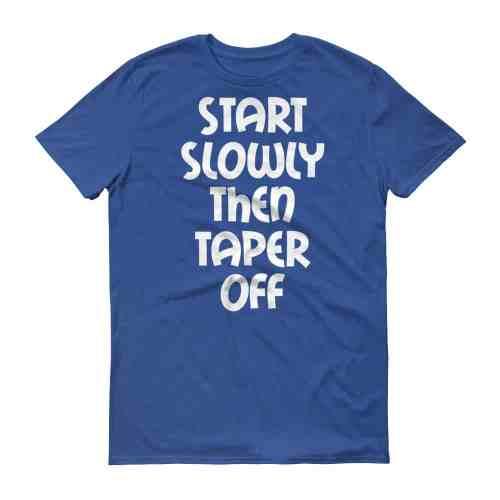 Start Slowly Then Taper Off (royal)