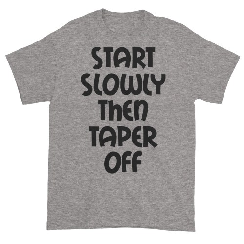 Start Slowly Then Taper Off (slate)