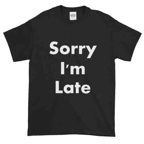 Sorry I'm Late T-Shirt (black)