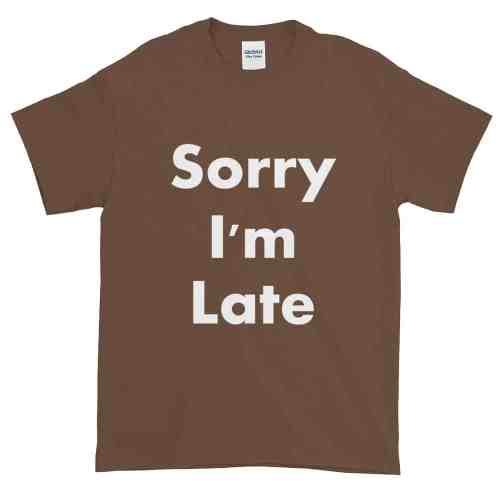 Sorry I'm Late T-Shirt (chestnut)