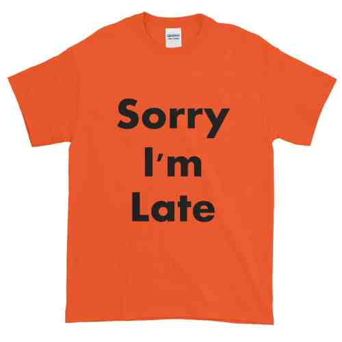 Sorry I'm Late T-Shirt (orange)