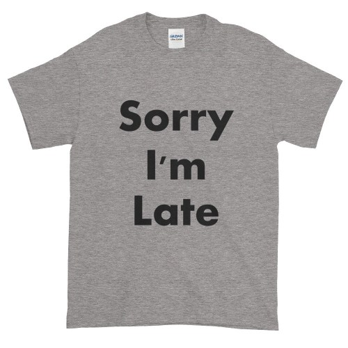 Sorry I'm Late T-Shirt (slate)